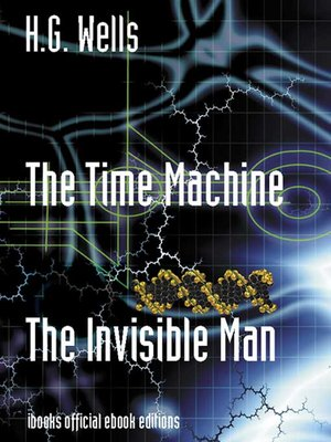 cover image of The Time Machine and The Invisible Man