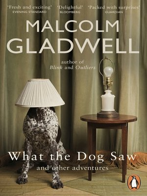 What the dog saw by malcolm gladwell overdrive rakuten overdrive what the dog saw and other adventures by malcolm gladwell ebook fandeluxe Gallery