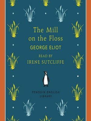 a literary analysis of the mill on the floss by george eliot Many essays on george eliot's technique, themes, biography, and the  on  adam bede on scenes of clerical life on the mill on the floss.