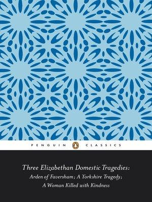 cover image of Three Elizabethan Domestic Tragedies