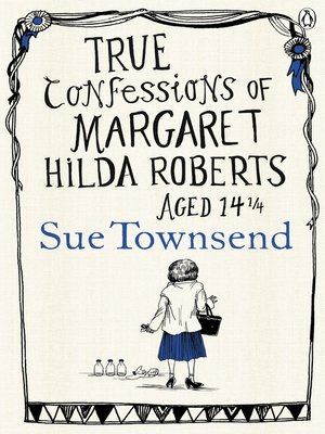 cover image of True Confessions of Margaret Hilda Roberts Aged 14 1/4
