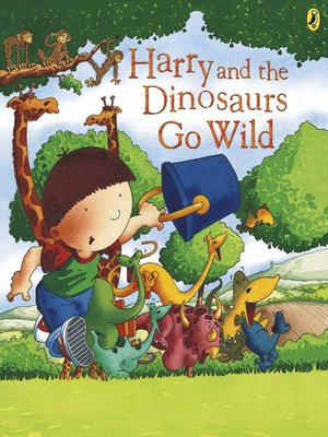 cover image of Harry and the Dinosaurs Go Wild