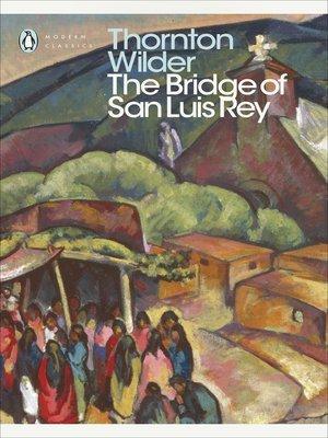 The Bridge of San Luis Rey by Thornton Wilder · OverDrive: eBooks ...