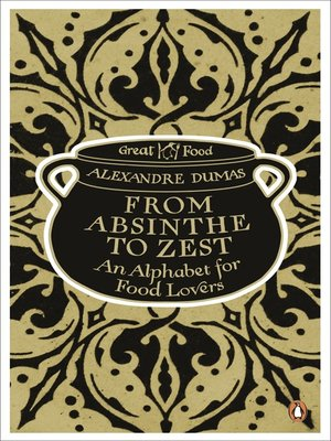 From absinthe to zest an alphabet for food lovers by for Alexandre dumas grand dictionnaire de cuisine