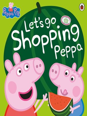 cover image of Let's Go Shopping Peppa