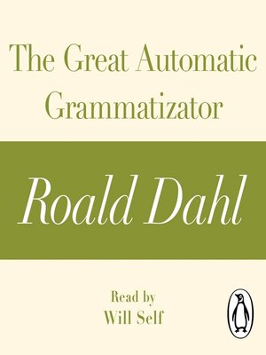 cover image of The Great Automatic Grammatizator (A Roald Dahl Short Story)