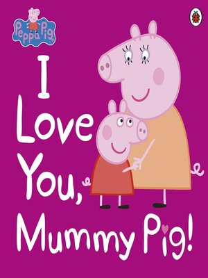 cover image of I Love You, Mummy Pig