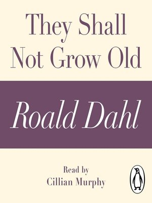 cover image of They Shall Not Grow Old (A Roald Dahl Short Story)