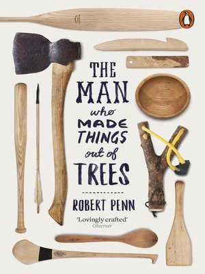 cover image of The Man Who Made Things Out of Trees