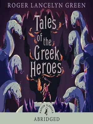 Tales of the Greek Heroes by Roger Green · OverDrive