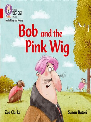 cover image of Collins Big Cat Phonics for Letters and Sounds – Bob and the Pink Wig