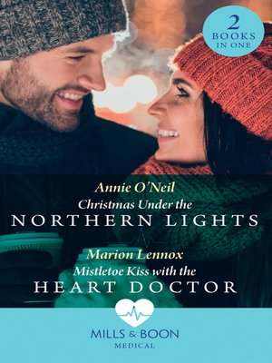 cover image of Christmas Under the Northern Lights / Mistletoe Kiss With the Heart Doctor