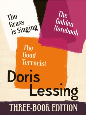 cover image of The Golden Notebook, the Grass is Singing, the Good Terrorist
