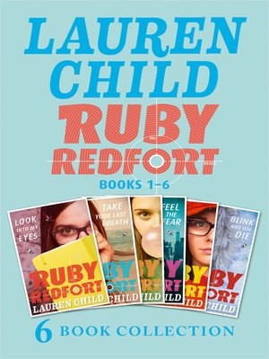 cover image of The Complete Ruby Redfort Collection: Look into My Eyes; Take Your Last Breath; Catch Your Death; Feel the Fear; Pick Your Poison; Blink and You Die