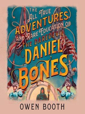 cover image of The All True Adventures (and Rare Education) of the Daredevil Daniel Bones