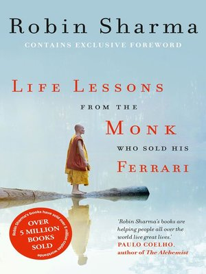 Life Lessons From The Monk Who Sold His Ferrari By Robin Sharma Overdrive Ebooks Audiobooks And Videos For Libraries And Schools