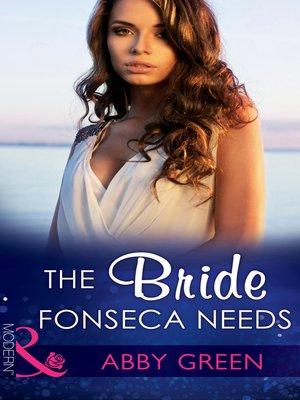 The Bride Fonseca Needs By Abby Green Overdrive Rakuten Overdrive