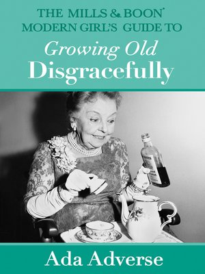 cover image of The Mills & Boon Modern Girl's Guide to Growing Old Disgracefully