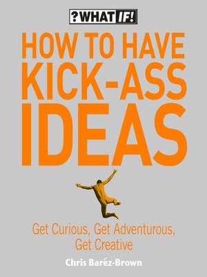 cover image of How to Have Kick-Ass Ideas