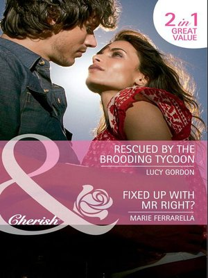 cover image of Rescued by the Brooding Tycoon / Fixed Up with Mr. Right?