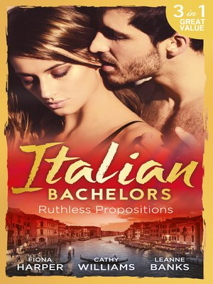 cover image of Italian Bachelors: Ruthless Propositions: Taming Her Italian Boss / The Uncompromising Italian / Secrets of the Playboy's Bride