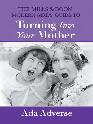 cover image of The Mills & Boon Modern Girl's Guide to Turning into Your Mother