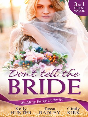 cover image of Wedding Party Collection: Don't Tell The Bride: What the Bride Didn't Know / Black Widow Bride / His Valentine Bride