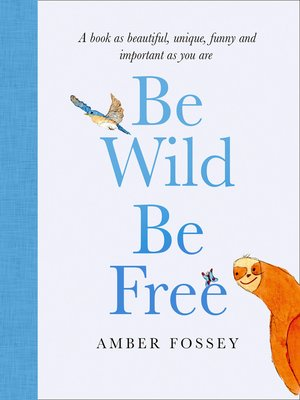 cover image of Be Wild, Be Free