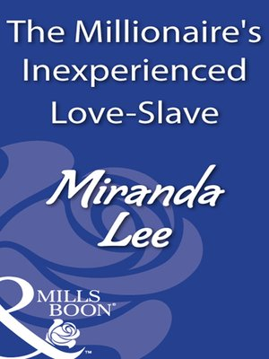 cover image of The Millionaire's Inexperienced Love-Slave