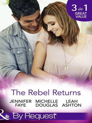 cover image of The Rebel Returns: The Return of the Rebel / Her Irresistible Protector / Why Resist a Rebel?