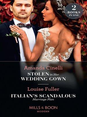 cover image of Stolen In Her Wedding Gown / Italian's Scandalous Marriage Plan