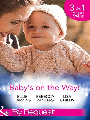 cover image of Baby's On the Way!: Bound by a Baby Bump / Expecting the Prince's Baby / The Pregnant Witness
