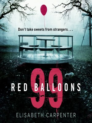 99 Red Balloons By Elisabeth Carpenter OverDrive Rakuten EBooks Audiobooks And Videos For Libraries