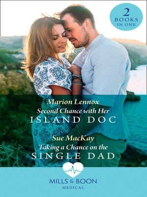 cover image of Second Chance With Her Island Doc / Taking a Chance On the Single Dad