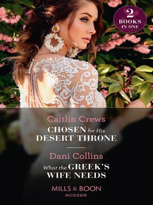 cover image of Chosen For His Desert Throne / What the Greek's Wife Needs