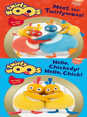 cover image of Meet the Twirlywoos & Hello Chickedy, Hello Chick