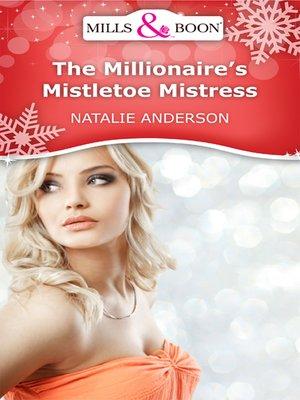 cover image of The Millionaire's Mistletoe Mistress