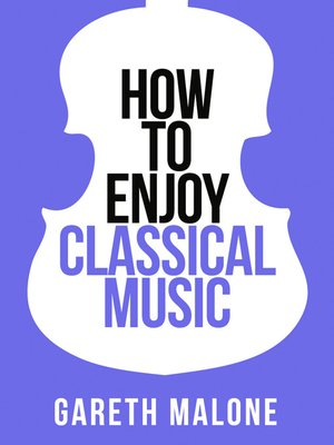 cover image of Gareth Malone's How to Enjoy Classical Music