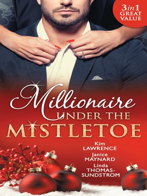 cover image of Millionaire Under the Mistletoe: The Playboy's Mistress / Christmas in the Billionaire's Bed / The Boss's Mistletoe Manoeuvres