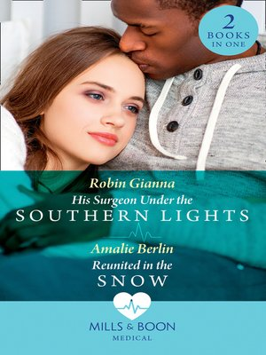 cover image of His Surgeon Under the Southern Lights / Reunited In the Snow