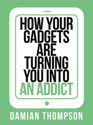 cover image of How your gadgets are turning you in to an addict (Collins Shorts, Book 9)
