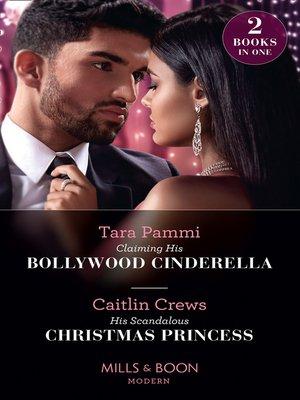 cover image of Claiming His Bollywood Cinderella / His Scandalous Christmas Princess