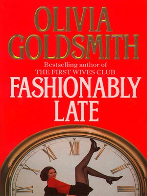 Fashionably Late By Olivia Goldsmith Overdrive Rakuten Overdrive