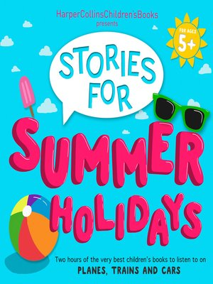 cover image of HarperCollins Children's Books Presents: Stories for Summer Holidays for age 5+