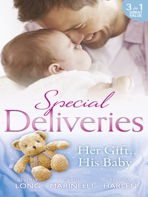 cover image of Special Deliveries: Her Gift, His Baby: Secrets of a Career Girl / For the Baby's Sake / A Very Special Delivery