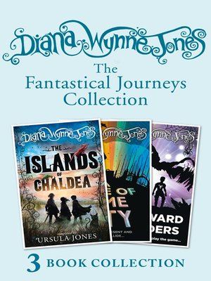 cover image of Diana Wynne Jones's Fantastical Journeys Collection (The Islands of Chaldea, a Tale of Time City, the Homeward Bounders)