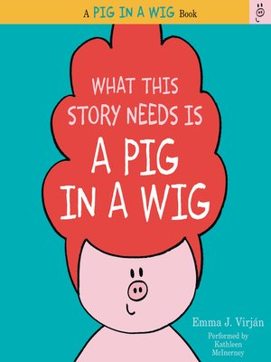 cover image of What This Story Needs Is a Pig in a Wig