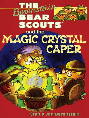 cover image of The Berenstain Bear Scouts and the Magic Crystal Caper