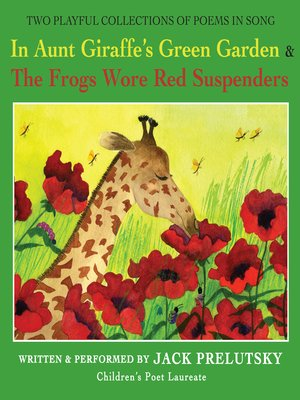 cover image of In Aunt Giraffe's Green Garden & The Frogs Wore Red Suspenders