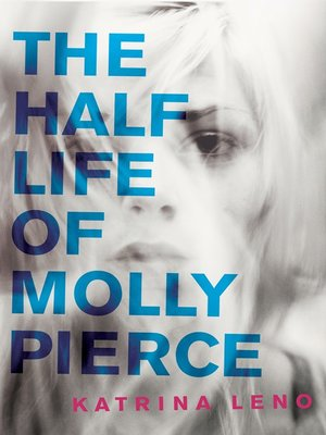 cover image of The Half Life of Molly Pierce